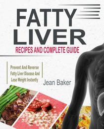 Fatty Liver: Recipes And Complete Guide To Prevent And Reverse Fatty Liver Disease And Lose Weight Instantly