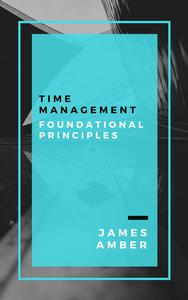 Time Management: Foundational Principles