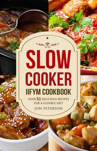 Slow Cooker Cookbook: Over 51 Delicious Recipes for Flexible Dieting