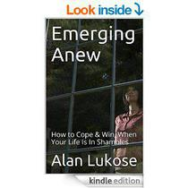 Emerging Anew : How to Cope & Win, When Your Life Is In Shambles