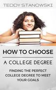 How To Choose A College Degree -Finding The Perfect College Degree To Meet Your Goals