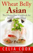Wheat Belly Asian:  The Gluten Free Cookbook for Asian Comfort Food