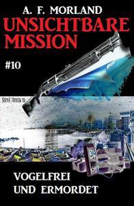 Unsichtbare Mission #10: Vogelfrei und ermordet