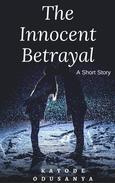 The Innocent Betrayal