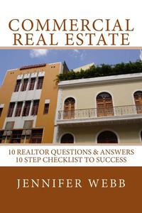 Commercial Real Estate: 10 Realtor Questions & Answers, 10 Step Checklist to Success