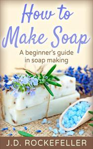 How to Make Soap: A Beginner's Guide in Soap Making