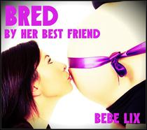 Bred By Her Best Friend (BBW MFF Lesbian Threesome Erotica)