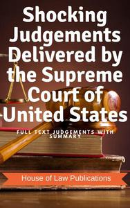Shocking Judgements Delivered by the Supreme Court of United States: Full Text Judgements with Summary