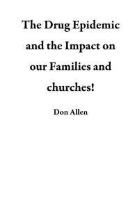 The Drug Epidemic and the Impact on our Families and Churches!