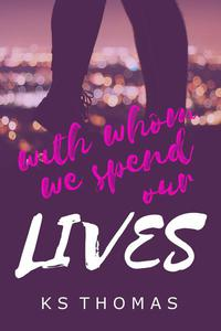 With Whom We Spend Our Lives