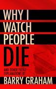 Why I Watch People Die