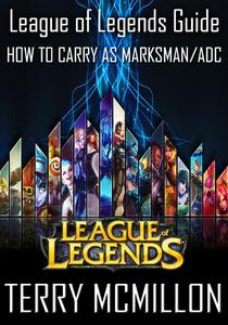 League of Legends Guide: How To Carry as Marksman/ADC