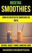 Recetas: Smoothies: Libro de Recetas de Smoothies de Dieta (Batidos: Jugos y Zumos: Smoothie Libro)