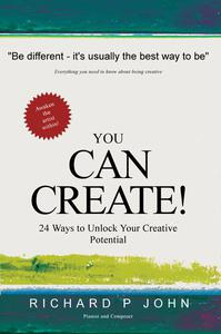 You Can Create! 24 Ways to Unlock Your Creative Potential