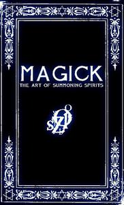MAGICK: A Manual in 13 Sections on the Art of Summoning Spirits
