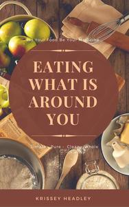 Let Your Food Be Your Medicine: Eating What is Around You