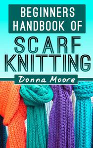 Beginners Handbook Of Scarf Knitting