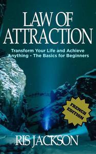 Loi de l'Attraction Transformer votre vie et réaliser quoi que ce soit - les bases pour les débutants