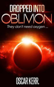 Dropped into Oblivion