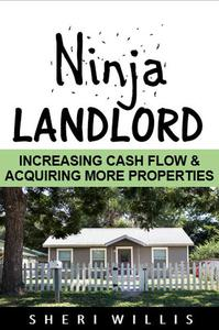 Ninja Landlord: Increasing Cash Flow & Acquiring More Properties