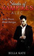 Shades of Vampires Alec I Love, Power, Blood, Intrigue