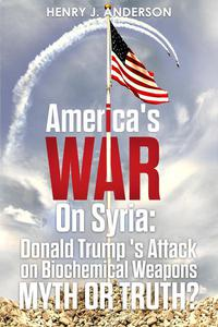 America's War On Syria : Donald Trump's Attack on Biochemical Weapons :Myth or Truth?