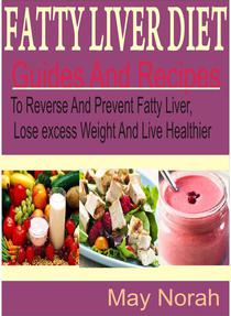 Fatty Liver Diet Guide And Recipes to Reverse and Prevent Fatty Liver, Lose Excess Weight and Live Healthier