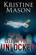 Celeste Files: Unlocked (Book 1 Psychic C.O.R.E.)