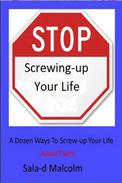 Stop Screwing-up Your Life: A Dozen Ways To Totally Screw-up Your Life...Avoid Them
