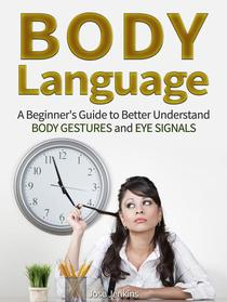 Body Language: A Beginner's Guide to Better Understand Body Gestures and Eye Signals