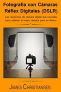 Fotografía Réflex Digital (DSLR): Los análisis de cámaras digitales que necesitas para obtener la mejor cámara por tu dinero