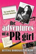 The Adventures of a PR Girl: The Inside Story of Public Relations