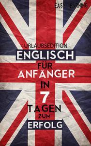 Englisch für Anfänger - In 7 Tagen zum Erfolg!