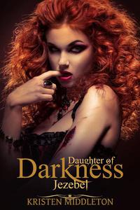 Jezebel (Daughter's of Darkness): Jezebel's Journey Book 1