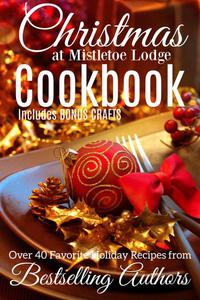 Christmas at Mistletoe Lodge Cookbook and Crafts