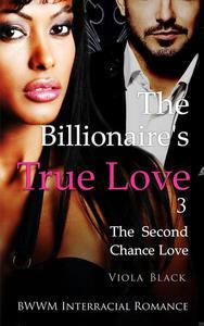 The Billionaire's True Love 3: The Second Chance Love (BWWM Interracial Romance)