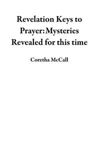 Revelation Keys to Prayer:Mysteries Revealed for this time