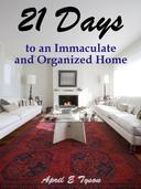 21 Days to an Immaculate and Organized Home How to Clean and Organize Your Home and Keep it That Way