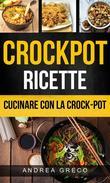 Crockpot: Crockpot Ricette: Cucinare con la crock-pot