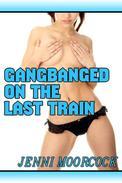 Gangbanged on the Last Train