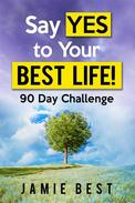 Say yes to Your Best Life! 90 Day Challenge
