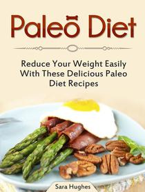 Paleo Diet: Reduce Your Weight Easily With These Delicious Paleo Diet Recipes