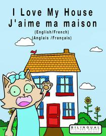 I Love my House - J'aime ma Maison - English/French - Anglais/Français - Dual Language