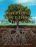 Why People Don't Think For Themselves -- How To Renew A Failing Democracy