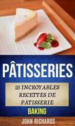 Pâtisseries: 25 incroyables recettes de pâtisserie (Baking)