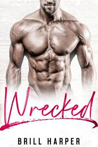Wrecked: A Blue Collar Bad Boys Book