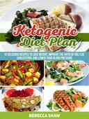 Ketogenic Diet Plan: 15 Delicious Recipes to Lose Weight, Improve the Ratio of Hdl/Ldl Cholesterol and Lower Your Blood Pressure
