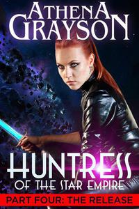 Huntress of the Star Empire Part 4 The Release