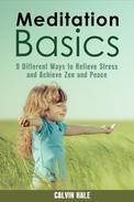 Meditation Basics: 9 Different Ways to Relieve Stress and Achieve Zen and Peace