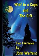 Wolf in a Cage and The Gift: Two Fantasies